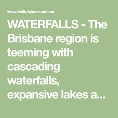 WATERFALLS - The Brisbane region is teeming with cascading waterfalls, expansive lakes and trickling waterholes. Discover your next adventure.