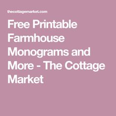 Free Printable Farmhouse Monograms and More - The Cottage Market