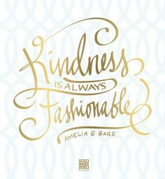 Kindness is always fashionable.  www.gracetheday.com