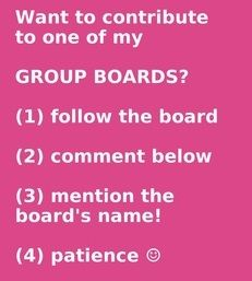 To join our group boards. 1. Follow our Boards 2. Comment below which board you want to Pin to. 3.Wait to be added! Thanks! Please do not pin anything other then what the board was created for.