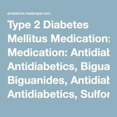 Type 2 Diabetes Mellitus Medication: Antidiabetics, Biguanides, Antidiabetics, Sulfonylureas, Antidiabetics, Meglitinide Derivatives, Antidiabetics, Alpha-Glucosidase Inhibitors, Antidiabetics, Thiazolidinediones, Antidiabetics, Glucagonlike Peptide-1 Agonists, Antidiabetics, Dipeptidyl Peptidase IV Inhibitors, Antidiabetics, Amylinomimetics, Selective Sodium-Glucose Transporter-2 Inhibitors, Bile Acid Sequestrants, Antidiabetics, Rapid-Acting Insulins, Antidiabetics, Short-Acting Insulins…