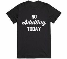 no adulting today t-shirt – Shirtoopia