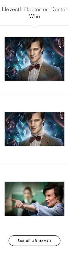 """""""Eleventh Doctor on Doctor Who"""" by allie-19 ❤ liked on Polyvore featuring doctor who, photos, dr. who, pics, dr who, matt smith, people, celebrity, pictures and matt"""