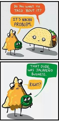 I dont want to taco 'bout it...lol