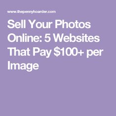 Sell Your Photos Online: 5 Websites That Pay $100+ per Image