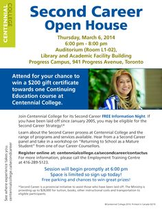 Second Career Open House  If you have been laid off since January 2005, come and find out more about Second Career at Centennial College.