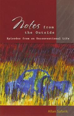 Notes from the Outside: Episodes from an Unconventional Life by Allan Safarik