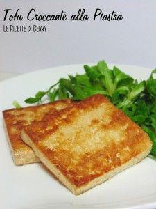 Tofu Croccante alla Piastra - Vegan - Le Ricette di Berry