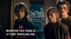 Jonathan Byers: Whatever this thing is, it's not traveling far.  More on: http://www.magicalquote.com/series/stranger-things/ #JonathanByers #StrangerThings #strangerthingsquotes
