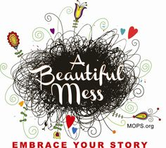 Hot Off The Presses! Next Year's MOPS Theme: A Beautiful Mess: Embrace Your Story | NHPBC MOPS Long Island