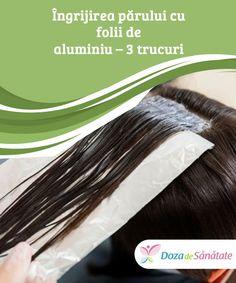 Skjønnhetstips med aluminiumsfolie for håret ditt — Veien til Helse Hair Beauty, Woman, Home, Loosing Weight, Madness, Women, Cute Hair