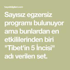 """Sayısız egzersiz programı bulunuyor ama bunlardan en etkililerinden biri """"Tibet'in 5 İncisi"""" adı verilen set."""