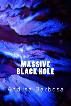 Vision and Verse: MASSIVE BLACK HOLE by Andrea Barbosa