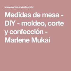 Medidas de mesa - DIY - moldeo, corte y confección - Marlene Mukai