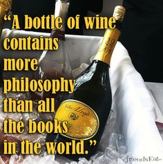 """A bottle of wine contains more philosophy than all the books in the world.""  #winequote"