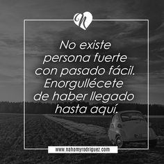 THERE IS NO STRONG PERSON WITH AN EASY PAST. BE PRODU OF YOURSELF.  #phrases #life #vida #nahomyrodriguez #lifequotes #frasesdevida #inspiracion #inspiration #motivación #motivation #strengh #thoughts #pensamientos #lovelife #loveyourself