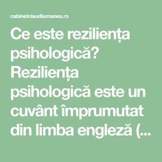 Ce este reziliența psihologică? Reziliența psihologică este un cuvânt împrumutat din limba engleză (resilience) care se referă la capacitatea de a trece peste momentele grele din viața noastră, peste suferințe, traume, tragedii sau accidente. Reziliența semnifică un anume tip de rezistență (tărie)