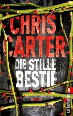 Chris Carter  - Die stille Bestie - Thriller .... nichts für schwache Nerven!