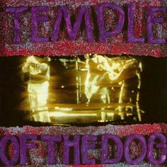 Temple of the Dog - Eddie Better and Chris Cornell together!!!!!!! Classic tribute to Kim Wood. An excellent album.