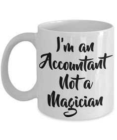 I'm an Accountant Not a Magician Coffee / Tea Mug | Best Funny Cool Mugs | Inspirational Quotes | Gifts for Valentine's Day, Busy Season, ME/QE/YE, Birthdays, Anniversary, Special Occasion, Auditor, Tax Accountant, Corporate Accountant | 11 oz. Ceramic White