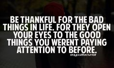 be thankful for the bad things in life for they open