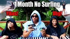 1 Month No Surfing Makes, Yikes!