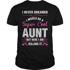 I Never Dreamed I Would Be A Super Cool Aunt T Shirts, Hoodie Sweatshirts