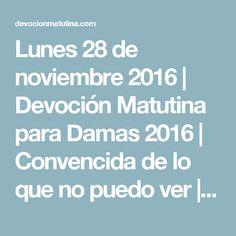 Lunes 28 de noviembre 2016 | Devoción Matutina para Damas 2016 | Convencida de lo que no puedo ver | devocionmatutina.com