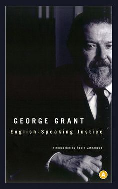 English-Speaking Justice: George Grant's magnificent four-part meditation sums up much that is central to his own thought, including a critique of modern liberalism, an analysis of John Rawls's Theory of Justice, and insights into the larger Western philosophical tradition. This edition contains an introduction by Grant scholar Dr. Robin Lathangue.