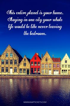This entire planet is your home. Staying in one city your whole life would be like never leaving the bedroom. Travel Quotes #travelquotes #travel #quotes