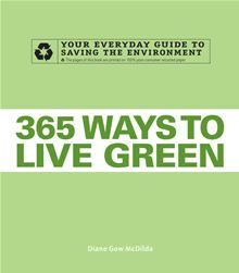 365 Ways to Live Green: Your Everyday Guide to Saving the Environment by Diane Gow McDilda. Find this #eBook on #Kobo: http://www.kobobooks.com/ebook/365-Ways-Live-Green-Your/book-t86Iau6-Y0uO0ocIehPNwg/page1.html?s=BoG8ISdKbkS8BJwVx2u4tQ=1