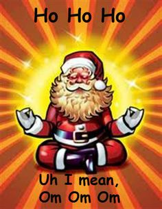 Even Santa Claus has to take time out from his busy schedule and meditate to be ready for the big day.