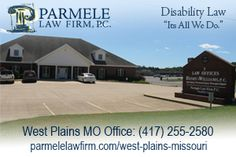 http://parmelelawfirm.com/west-plains-missouri  - SSDI clients at our West Plains MO office come from all over the area including Willow Springs, Cabool, Mountain Grove, Caulfield, Dora, Ava and Thayer. Convenient locations and hours. We can also talk to you by phone on (417) 255-2580 if travel is difficult due to your disability.