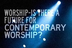 Is There A Future for Contemporary Worship
