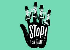 Now I just need the crumpets! - http://www.threadless.com/product/2114/Stop_Tea_Time/tab,guys/style,design