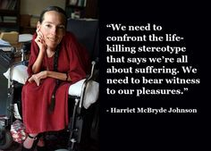 """A photo of Harriet McBryde Johnson wearing a red dress and her brown braided hair over one shoulder with the quote: """"We need to confront the life-killing stereotype that says we're all about suffering. We need to bear witness to our pleasures. Disability Quotes, Braided Hair, We Need, The Life, Photo Editor, Bear, Sayings, Shoulder, Memes"""