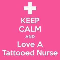 KEEP CALM AND Love A Tattooed Nurse - KEEP CALM AND CARRY ON Image Generator - brought to you by the Ministry of Information