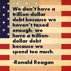 Ronald Reagan. You can't tax your way out of 16 trillion dollars in debt.