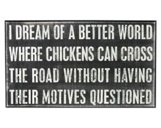 I dream of a better world where chickens can cross the road . . . by sobai