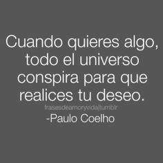 Frase de ~Paulo Coelho Cuando quieres algo, todo el universo conspira para que realices tu deseo.