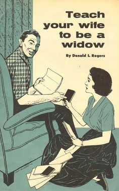 "Donald I. Rogers: ""Teach your wife to be a widow"""