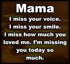 mom quotes Mama Im missing you today so much love - mom Miss My Mom Quotes, Mom In Heaven Quotes, Mama Quotes, Mom Quotes From Daughter, Mother Quotes, Truth Quotes, Father Daughter, Family Quotes, Girl Quotes