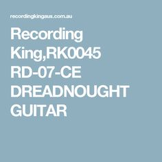 Recording King,RK0045 RD-07-CE DREADNOUGHT GUITAR