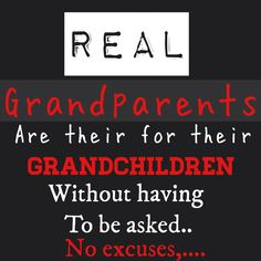 Grandparents could be deadbeats ...!! My children deal with this on a daily basis and its sad. Truly sad