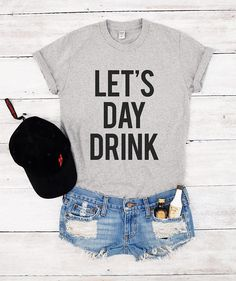 659e84bb Let's day drink shirt funny graphic tees slogan T-shirts parody hipster  birthday grunge with