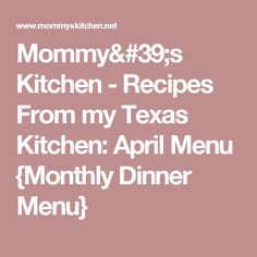 Mommy's Kitchen - Recipes From my Texas Kitchen: April Menu {Monthly Dinner Menu}