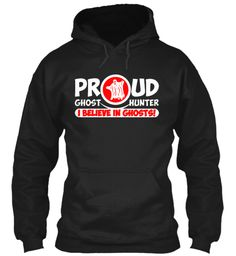 Proud Ghost Hunter I Believe In Ghosts! Black T-Shirt Front