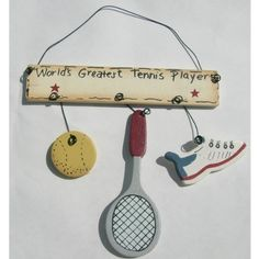 World's Greatest Tennis Player by Unique. $4.99. World?s Greatest Tennis player is a perfect wood sign to hang in a room or in a locker. The main part of the sign is 4 ½ inches long and 1 ¼ inches long. Hanging from the main part is a tennis ball, a racquet, and a tennis shoe. The sign has a piece of rope at the top for easy hanging.