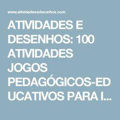 ATIVIDADES E DESENHOS: 100 ATIVIDADES JOGOS PEDAGÓGICOS-EDUCATIVOS PARA IMPRIMIR