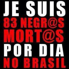 """""""'Je suis' 83 negr@s mort@s por dia no Brasil""""."""